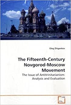 Book The Fifteenth-Century Novgorod-Moscow Movement: The Issue of Antitrinitarianism: Analysis and Evaluation
