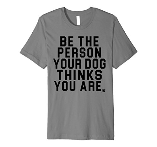 Dog Person T-shirt (Men's Be The Person Your Dog Thinks You Are T-Shirt for Dog Lovers Small Slate)