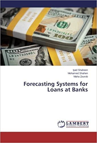 Book Forecasting Systems for Loans at Banks by Iyad Shaheen (2015-10-02)