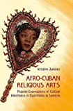 img - for Kristine Juncker: Afro-Cuban Religious Arts : Popular Expressions of Cultural Inheritance in Espiritismo and Santeria (Hardcover); 2014 Edition book / textbook / text book