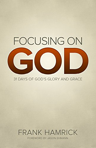 Focusing on God: 31 Days of God's Glory and Grace (Positive Action Devotionals Book 4)