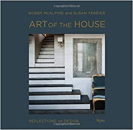 Art Of The House Reflections On Design Bobby McAlpine Susan Ferrier Sully Adrian 9780847842537 Amazon Books