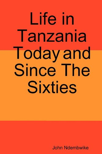 Life in Tanzania Today and Since the Sixties