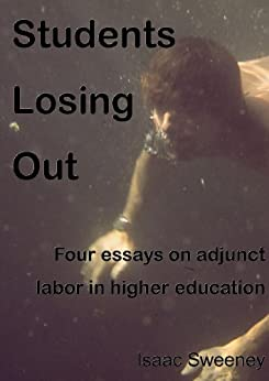Students Losing Out: four essays on adjunct labor in higher education by [Sweeney, Isaac]