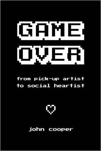 game over from pick up artist to social heartist john cooper