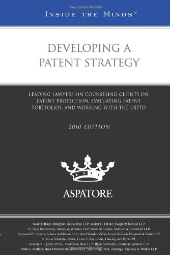 Developing a Patent Strategy, 2010 ed.: Leading Lawyers on Counseling Clients on Patent Protection, Evaluating Patent Portfolios, and Working with the USPTO (Inside the Minds)