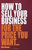 How to Sell Your Business for the, Mark Blayney, 1845282736