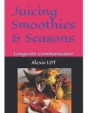 Juicing Smoothies & Seasons: Longevity Communicator