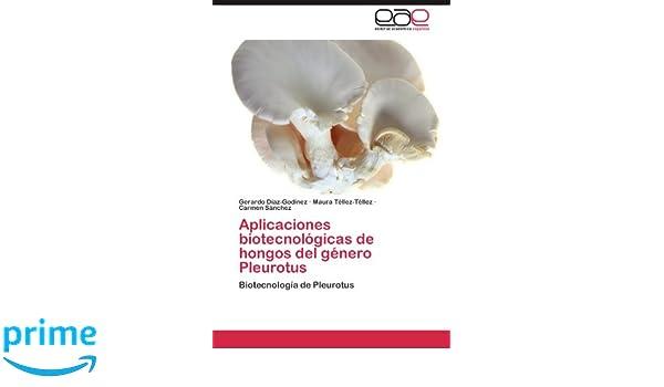 Amazon.com: Aplicaciones biotecnológicas de hongos del género Pleurotus: Biotecnología de Pleurotus (Spanish Edition) (9783659033773): Gerardo Díaz-Godínez, ...