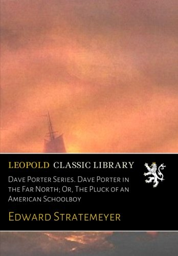 Download Dave Porter Series. Dave Porter in the Far North; Or, The Pluck of an American Schoolboy pdf epub