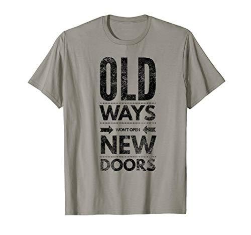 Old Ways Won't Open New Doors Motivational Wise Inspiring T-Shirt (Old Ways Won T Open New Doors)