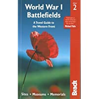 World War I Battlefields: A Travel Guide to the Western Front: Sites, Museums, Memorials ([Bradt Travel Guide] Bradt Travel Guides)