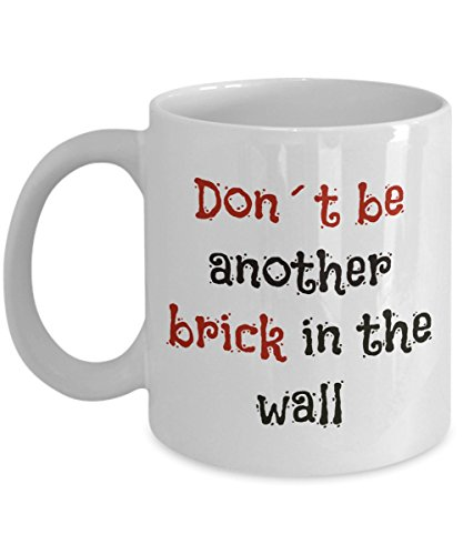 Don´t Be Another Brick in the Wall Coffee Mug. 11oz White Coffee Mug. Inspirational, Personalized. Make anybody feel special with this custom-made mug. This is the perfect novelty gift for them! (Don T Be Another Brick In The Wall)
