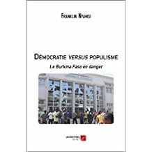 Démocratie versus populisme: Le Burkina Faso en danger (French Edition)
