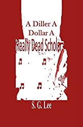 A Diller A Dollar A Really Dead Scholar (Book 2 of the Kelly Murder Mysteries)