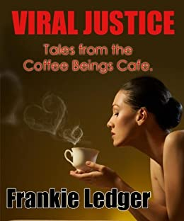 Viral Justice (Tales from The Coffee Beings Cafe Book 1) by [Ledger, Frankie]