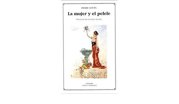 Amazon.com: La mujer y el pelele (Letras Universales nº 378) (Spanish Edition) eBook: Pierre Louÿs, Ana Gonzalez Salvador, María Jesús Pacheco: Kindle Store