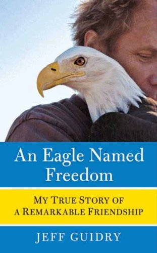 Bald Eagle Facts - An Eagle Named Freedom: My True Story of a Remarkable Friendship