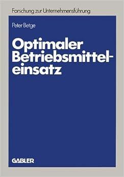 Optimaler Betriebsmitteleinsatz (Betriebswirtschaftliche Forschung Zur Unternehmensfeuhrung) (German Edition) (Betriebswirtschaftliche Forschung zur Unternehmensführung)