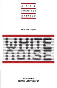 new essays on white noise by frank lentricchia Buy new essays on white noise by frank lentricchia from waterstones today click and collect from your local waterstones or get free uk delivery on orders over £20.