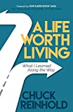 A Life Worth Living: What I Learned Along the Way