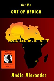 Get Me Out Of Africa (Extreme Travel Book 1) by [Alexander, Andie]