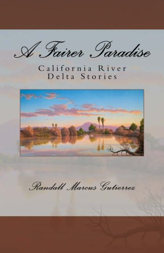 A Fairer Paradise: California River Delta Stories