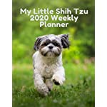 My Little Shih Tzu 2020 Weekly Planner | For Busy Dog Lovers | Ideal xmas birthday gift: Priorities and To-Do list on every page | 58 pages 8.5 x 11 inch
