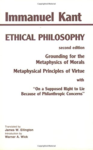 Kant: Ethical Philosophy: Grounding for the Metaphysics of Morals, and, Metaphysical Principles of Virtue, with,
