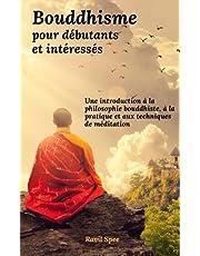 Bouddhisme pour débutants et intéressés: Une introduction à la philosophie bouddhiste, à la pratique et aux techniques de méditation