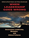 When Leadership Goes Wrong: Destructive Leadership, Mistakes, and Ethical Failures (2010-08-01)