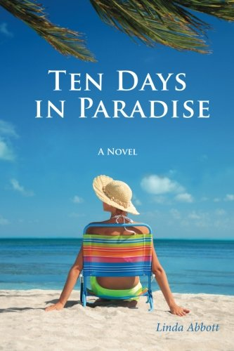 Ten Days In Paradise: A compelling story of love, marriage, family, and betrayal