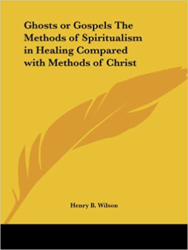 Book Ghosts or Gospels the Methods of Spiritualism in Healing Compared with Methods of Christ (1922)