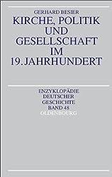 Kirche, Politik und Gesellschaft im 19. Jahrhundert (Enzyklopadie Deutscher Geschichte, Band 48)