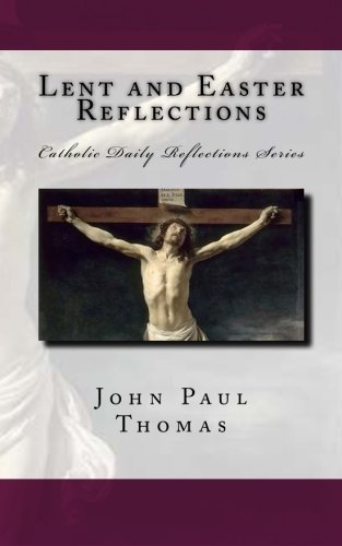 Lent and Easter Reflections (Catholic Daily Reflections Series) (Volume 2)