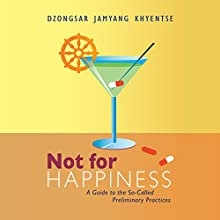 Not for Happiness: A Guide to the So-Called Preliminary Practices Audiobook by Dzongsar Jamyang Khyentse Narrated by Edoardo Ballerini