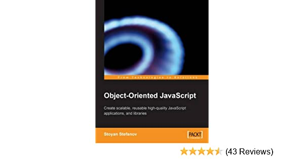 Object-Oriented JavaScript: Create scalable, reusable high