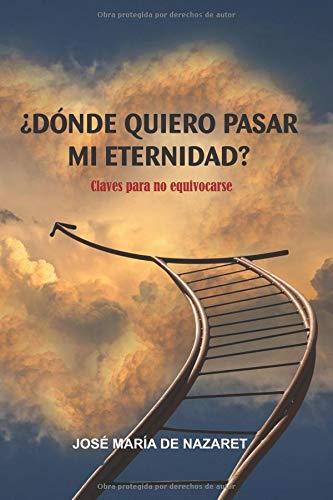 ¿Dónde quiero pasar mi eternidad?: Claves para no equivocarse