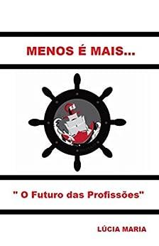 """Menos é Mais...: """"O Futuro das Profissões"""" por [Maria., Lúcia Ap. Maria.]"""