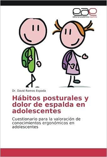 Hábitos posturales y dolor de espalda en adolescentes: Cuestionario para la valoración de conocimientos ergonómicos en adolescentes (Spanish Edition): Dr. ...