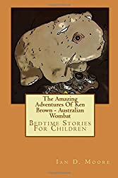 The Amazing Adventures Of Ken Brown - Australian Wombat: Bedtime Stories For Children