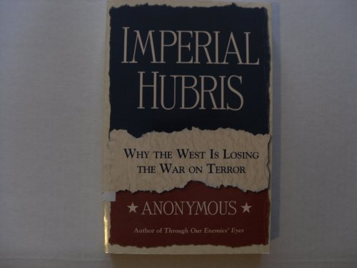 Imperial Hubris (Why The West Is Losing The War On Terror)