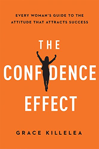 The Confidence Effect: Every Woman's Guide to the Attitude That Attracts (Womens Effects)