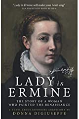 Lady in Ermine — The Story of a Woman Who Painted The Renaissance: A Biographical Novel of Sofonisba Anguissola Paperback