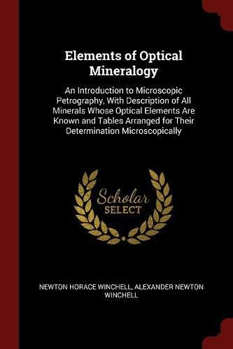 Elements of Optical Mineralogy: An Introduction to Microscopic Petrography, With Description of All Minerals Whose Optical Elements Are Known and ... for Their Determination Microscopically
