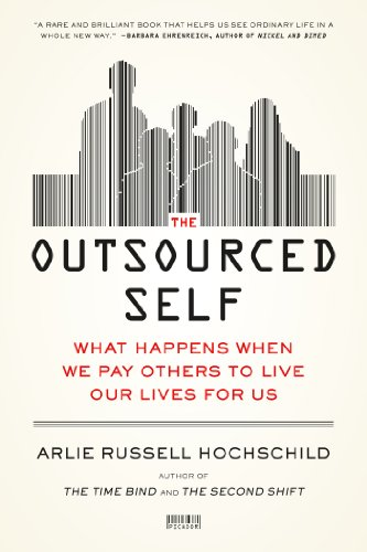 The Outsourced Self: What Happens When We Pay Others to Live Our Lives for Us