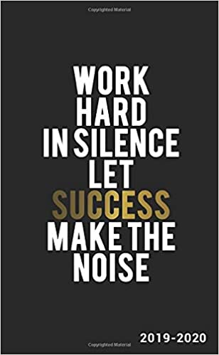 Work Hard In Silence Let Success Make The Noise 2019-2020 ...