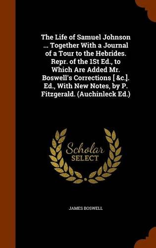 The Life of Samuel Johnson ... Together With a Journal of a Tour to the Hebrides. Repr. of the 1St Ed., to Which Are Added Mr. Boswell's Corrections [ ... New Notes, by P. Fitzgerald. (Auchinleck Ed.) ebook