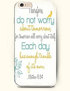 iPhone Case,OOFIT iPhone 6 (4.7) Hard Case **NEW** Case with the Design of Therefore, do not worry about tomorrow for tomorrow will worry about itself. Each day has enough trouble of its own matthew 6:34 - Case for Apple iPhone iPhone 6 (4.7) (2014) Verizon, AT&T Sprint, T-mobile