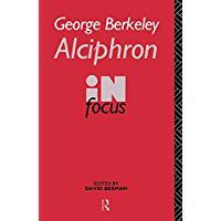 "George Berkeley Alciphron in Focus: ""Alciphron, or the Minute Philosopher"" in Focus (Philosophers in Focus) (English Edition)"